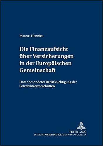 Die Finanzaufsicht Ueber Versicherungen in Der Europaeischen Gemeinschaft: Unter Besonderer Beruecksichtigung Der Solvabilitaetsvorschriften (Versicherungsrechtliche Studien)