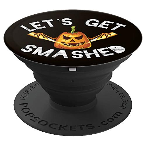Let's Get Smashed Halloween Drinking Pumpkin - PopSockets Grip and Stand for Phones and Tablets