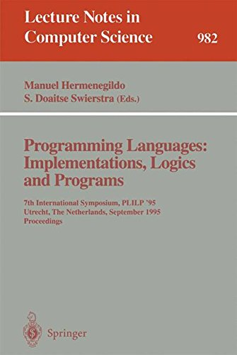 Programming Languages: Implementations, Logics and Programs: 7th International Symposium, PLILP '95, Utrecht, The Netherlands, September 20 - 22, 1995. Proceedings (Lecture Notes in Computer Science) by Springer