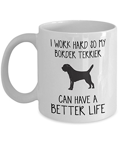 (Border Terrier Mug - I Work Hard So Can Have A Better Life - Funny Novelty Ceramic Coffee & Tea Cup Cool Gifts For Men Or Women With Gift Box)