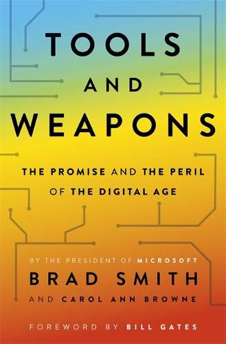Tools and Weapons: The Promise and The Peril of the Digital Age por Brad Smith