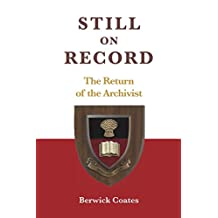 Still on Record – The Return of the Archivist: The Archives of an Archivist