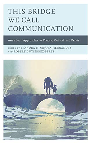 This Bridge We Call Communication: Anzaldúan Approaches to Theory, Method, and Praxis