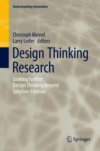 Design Thinking Research: Looking Further: Design Thinking Beyond Solution-Fixation