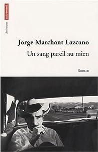 Un sang pareil au mien par Jorge Marchant lazcano