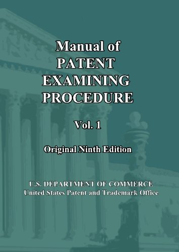 Manual of Patent Examining Procedure: 9th Ed. (Vol. 1): Original Ninth Edition (MPEP Original 9th Edition) (Volume 1)