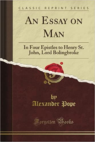 An Essay On Man In Four Epistles To Henry St John Lord  An Essay On Man In Four Epistles To Henry St John Lord Bolingbroke  Classic Reprint Alexander Pope Amazoncom Books