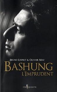 Bashung l'imprudent par Bruno Lesprit