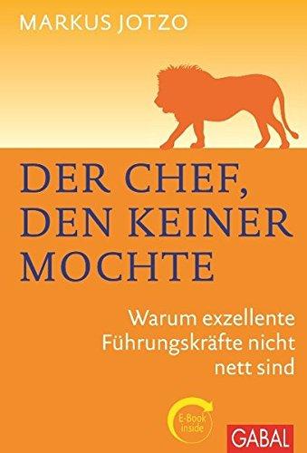 Der Chef, den keiner mochte: Warum exzellente Führungskräfte nicht nett sind. Plus eBook inside (ePub oder pdf) (Dein Business)