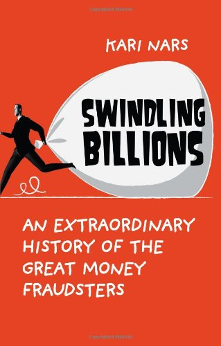 Swindling Billions: An Extraordinary History of the Great Money Fraudsters