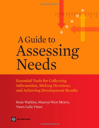A Guide to Assessing Needs: Essential Tools for Collecting Information, Making Decisions, and Achieving Development Results (World Bank Training Series)