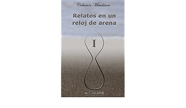 Amazon.com: Relatos en un reloj de arena (I) (Miscelánea nº 1) (Spanish Edition) eBook: Varios Autores: Kindle Store
