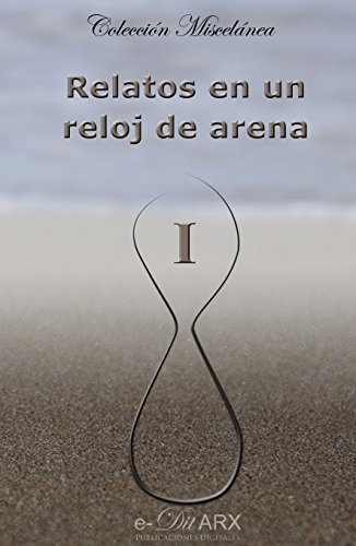 Relatos en un reloj de arena (I) (Miscelánea nº 1) (Spanish