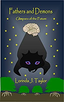 Fathers and Demons: Glimpses of the Future by [Taylor, Lorinda J.]