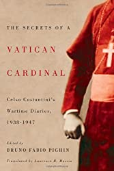 The Secrets of a Vatican Cardinal: Celso Costantini's Wartime Diaries, 1938-1947