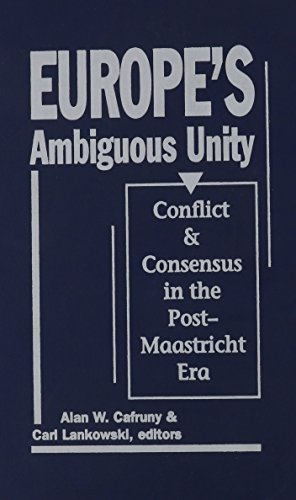 Europe's Ambiguous Unity: Conflict and Consensus in the Post-Maastricht Era