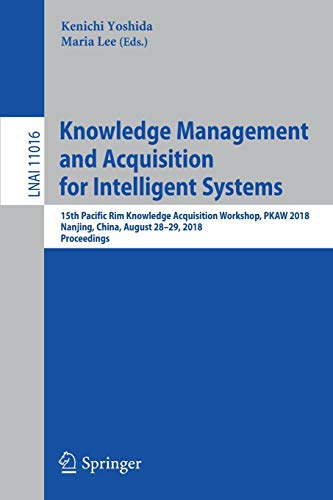 Knowledge Management and Acquisition for Intelligent Systems: 15th Pacific Rim Knowledge Acquisition Workshop, PKAW 2018, Nanjing, China, August 28-29, 2018, Proceedings