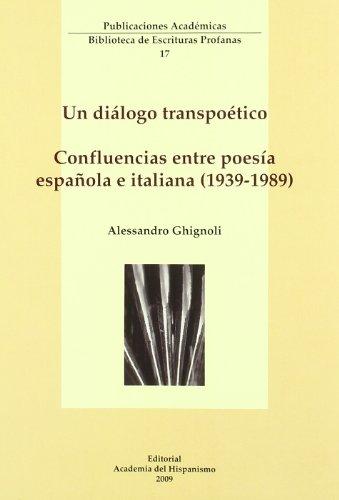 Dialogo transpoetico, un : confluencias entre poesia española e italiana 1939-1989 [Jan 01, 2009] Ghignoli, Alessandro