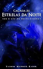 Caçada às Estrelas da Noite (Sob o Céu da Noite Eterna Livro 1)
