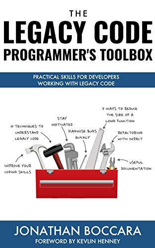 The Legacy Code Programmer's Toolbox: Practical Skills for Developers Working with Legacy Code