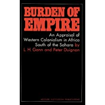 Burden of Empire: An Appraisal of Western Colonialism in Africa South of the Sahara (Hoover Inst Press Publication)