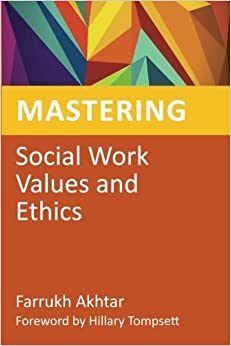 Book Mastering Social Work Values and Ethics (Mastering Social Work Skills) by Farrukh Akhtar (2013-02-15)