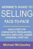 img - for Newbie's Guide to Selling Face-to-Face: Quick Start for Consultants, Freelancers, New Self-employed, Career Changers, Start-Ups (Small Business Sales How-to Series) book / textbook / text book