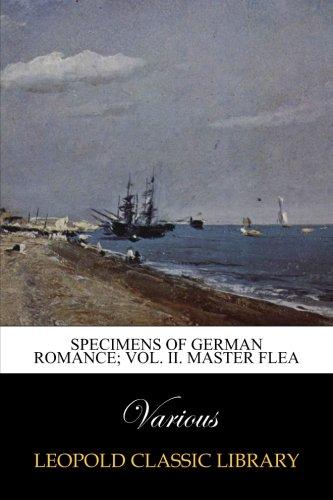 Read Online Specimens of German Romance; Vol. II. Master Flea pdf epub