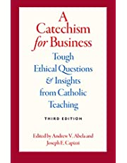 A Catechism for Business: Tough Ethical Questions & Insights from Catholic Teaching