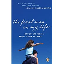 The First Man in My Life: Daughters Write About Their Fathers