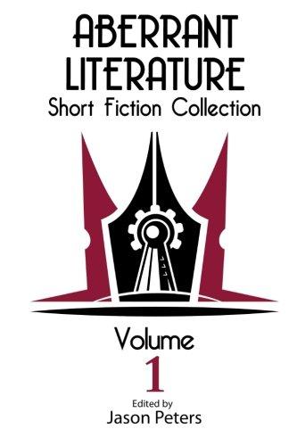 Aberrant Literature Short Fiction Collection Volume I (Volume 1)