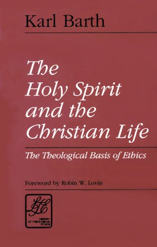 The Holy Spirit and the Christian Life: The Theological Basis of Ethics (Library of Theological Ethics)