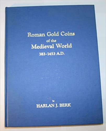 Roman Gold: Coins of the Medieval World 383-1453 A. D.