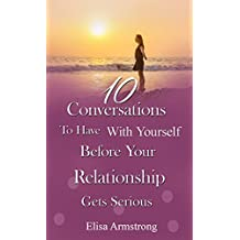 Relationships: Ten Conversations to Have with Yourself Before Getting Serious (Relationship Conversations Book 3)