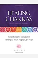 Healing Chakras: Awaken Your Body's Energy System for Complete Health, Happiness, and Peace Paperback