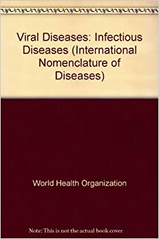 Viral Diseases: Infectious Diseases (International Nomenclature of Diseases)