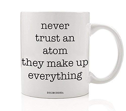 Funny Science Gifts Never Trust An Atom They Make Up Everything Quote Mug Chemistry Teacher Professor Christmas Idea Birthday Present Her Him Men Women 11oz Ceramic Coffee Cup by Digibuddha -