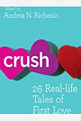 Crush: 26 Real-Life Tales of First Love Kindle Edition