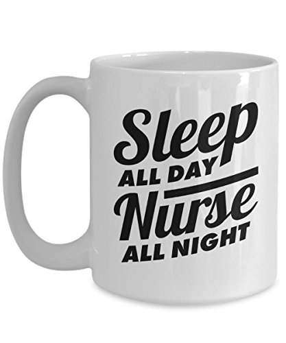 Nurse Coffee Mug | Nurse All Night | Gift For Nurse Practitioner NICU Appreciation Graduation Christmas Birthday Thank You White Ceramic 15 oz