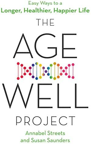 The Age-Well Project: 50 Ways to Live Better and Longer