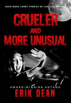 Crueler and More Unusual: Four More Short Stories of Judicial Horror (Cruel and Unusual Book 2) by [Dean, Erik]