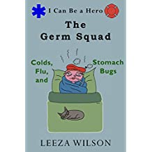 The Germ Squad: Colds, Flu, & Stomach Bugs (I Can Be a Hero Book 2)