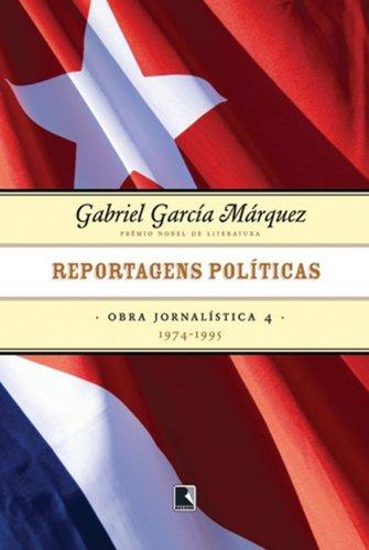 Reportagens Políticas. 1974-1995 - Coleção Obra Jornalística De GGM. Volume 4