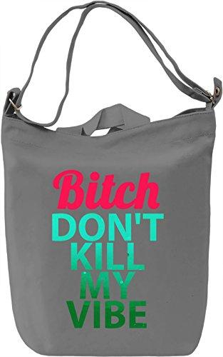Bitch Don't Kill My Vibe Borsa Giornaliera Canvas Canvas Day Bag  100% Premium Cotton Canvas  DTG Printing 