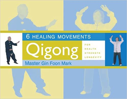 6 Healing Movements: Qigong for Health, Strength & Longevity by Gin Foon Mark (2001-09-05)