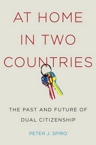 At Home in Two Countries: The Past and Future of Dual Citizenship (Citizenship and Migration in the Americas)