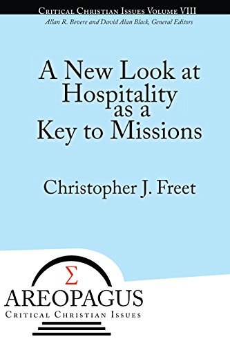 A New Look at Hospitality as a Guide to Missions (Areopagus Critical Christian Issues Book 8)