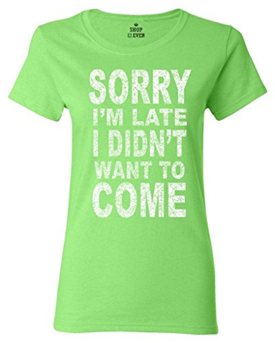 Shop4Ever Sorry I'm Late I Didn't Want to Come Women's T-Shirt Funny Shirts X-Large ()