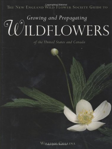 The New England Wild Flower Society Guide to Growing and Propagating Wildflowers of the United States and Canada by HOUGHTON MIFFLIN HARCOURT