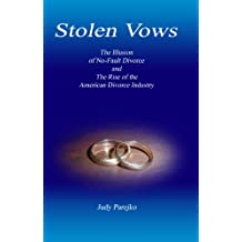 Stolen Vows:  The Illusion of No-Fault Divorce and the Rise of the American Divorce Industry